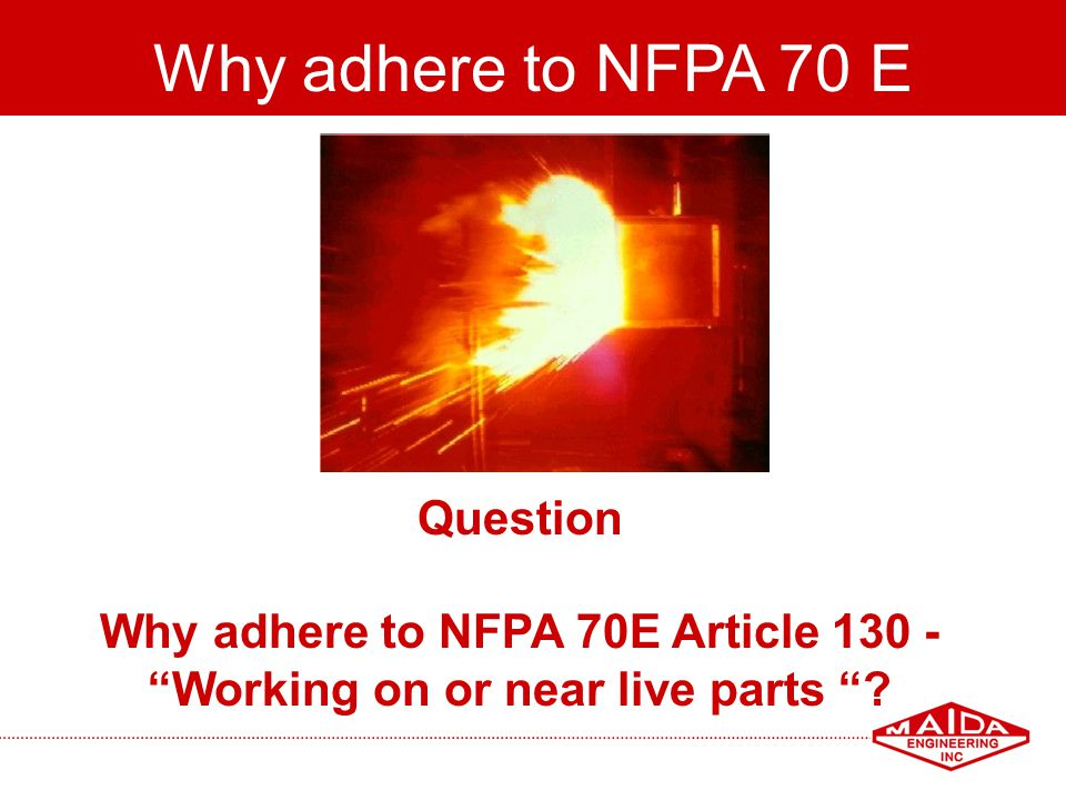 Why adhere to NFPA 70E Article 130 - Working on or near live parts