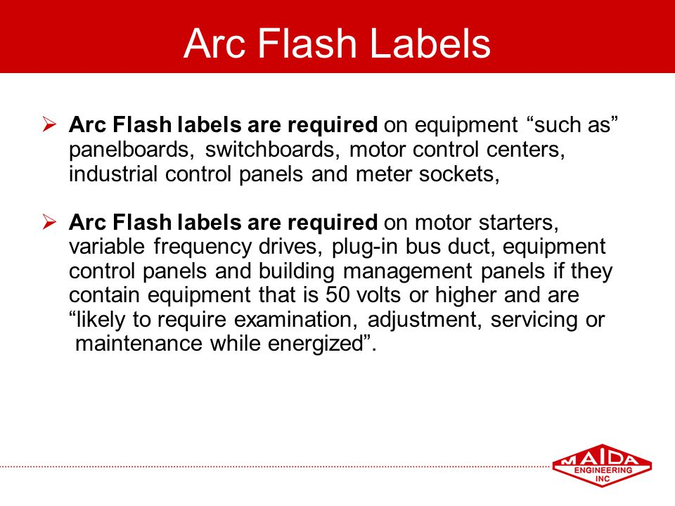 Arc Flash Labels Arc Flash labels are required on equipment such as