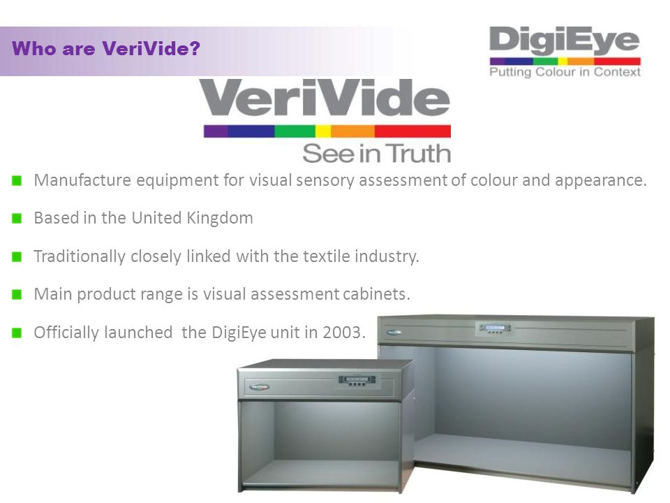 Who are VeriVide Manufacture equipment for visual sensory assessment of colour and appearance. Based in the United Kingdom.