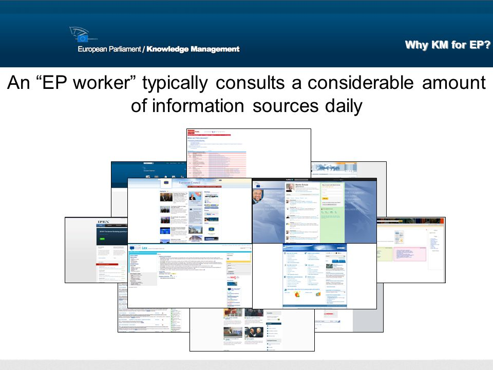 Why KM for EP An EP worker typically consults a considerable amount of information sources daily