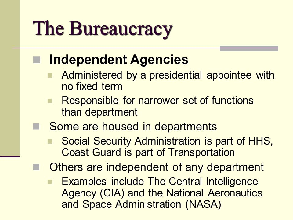 The Bureaucracy Independent Agencies Some are housed in departments