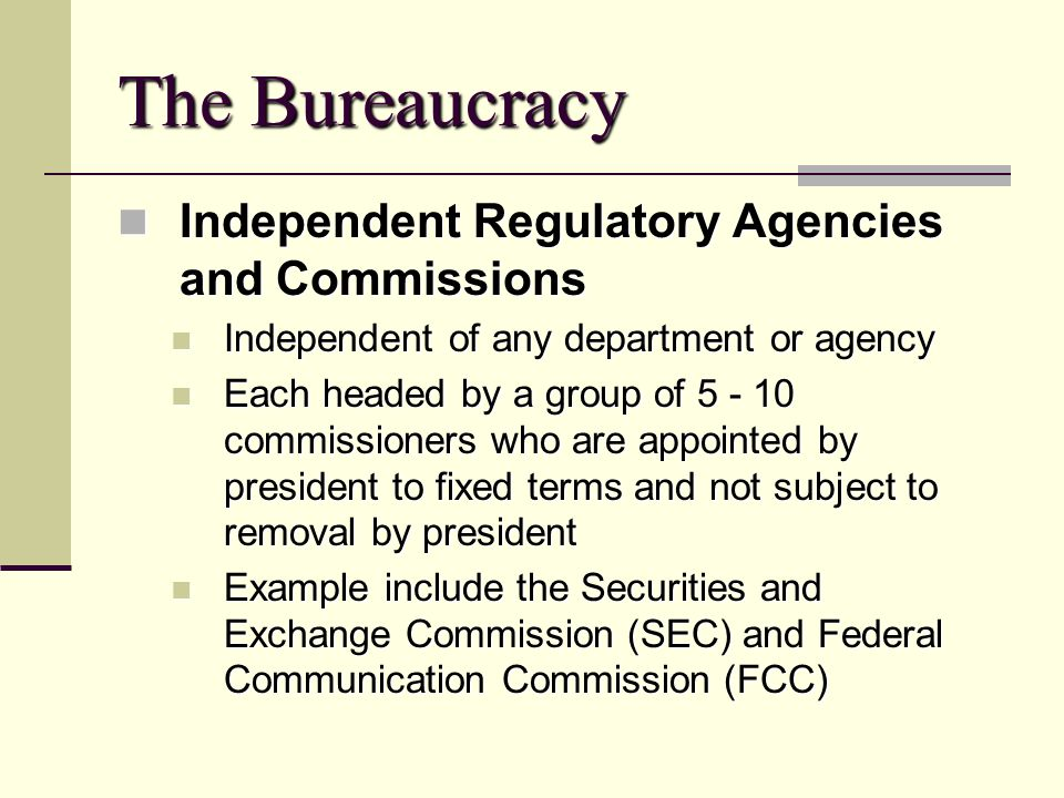 The Bureaucracy Independent Regulatory Agencies and Commissions