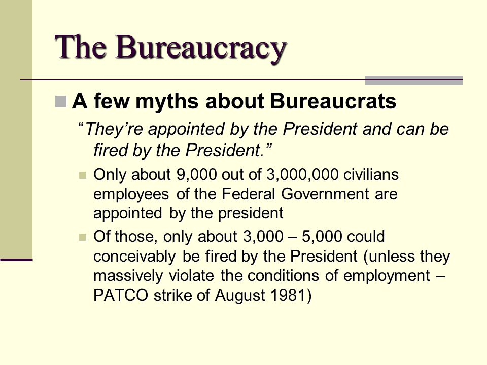 The Bureaucracy A few myths about Bureaucrats