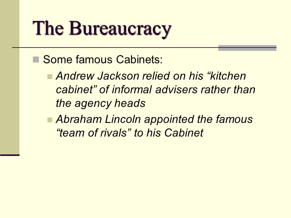 The Bureaucracy Some famous Cabinets: