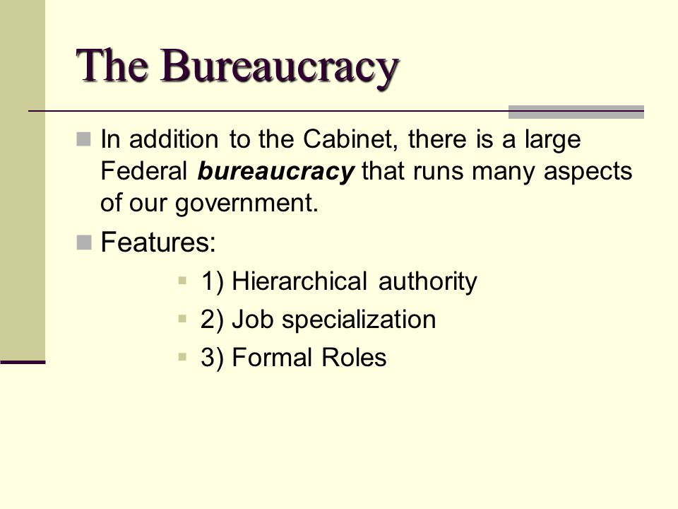 The Bureaucracy Features: