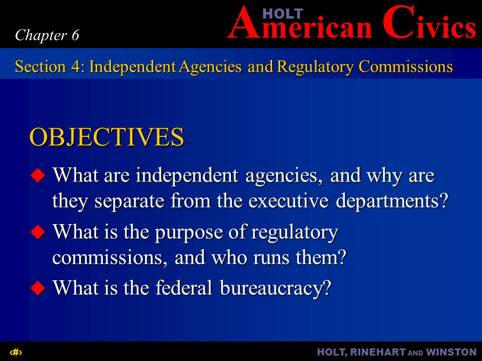 Chapter 6 Section 4: Independent Agencies and Regulatory Commissions. OBJECTIVES.