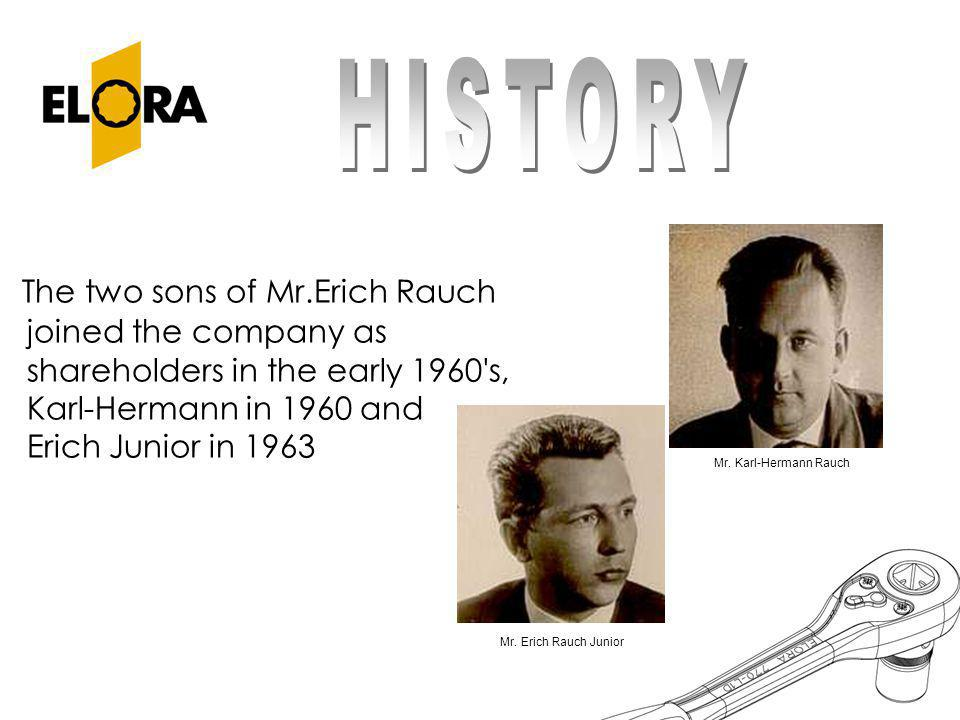 HISTORY The two sons of Mr.Erich Rauch joined the company as shareholders in the early 1960 s, Karl-Hermann in 1960 and Erich Junior in 1963.