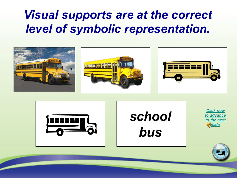 Visual supports are at the correct level of symbolic representation.