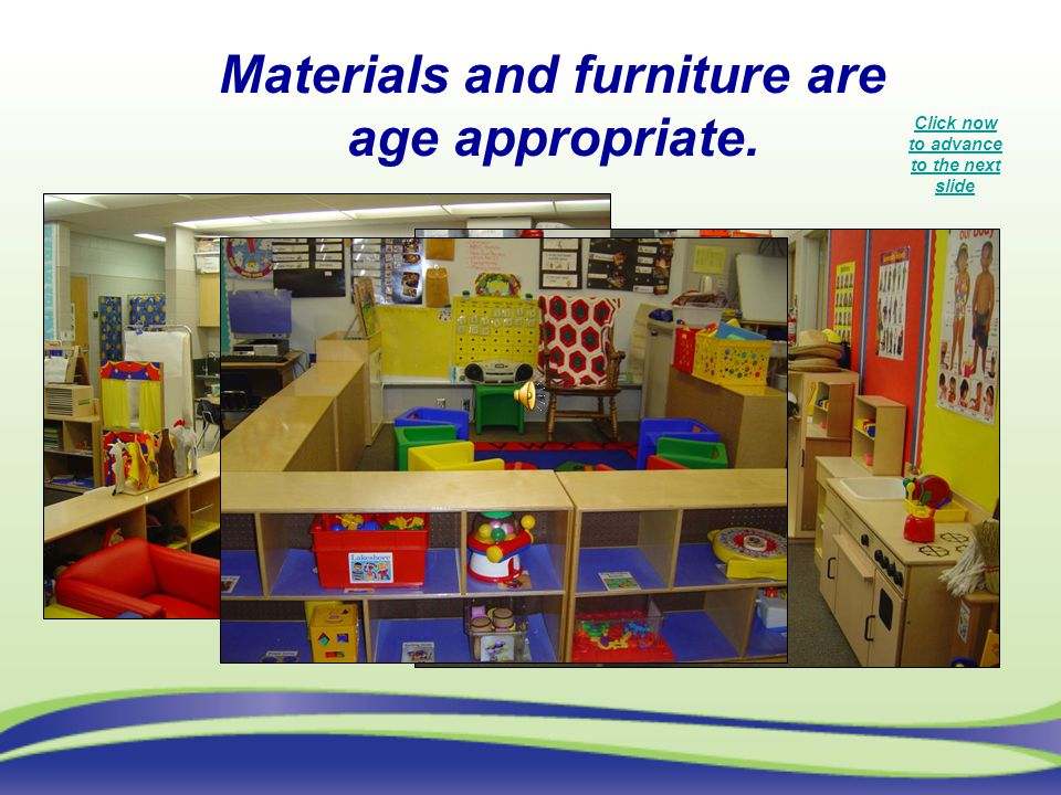 Materials and furniture are age appropriate.