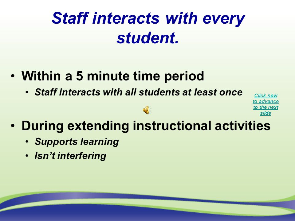 Staff interacts with every student.