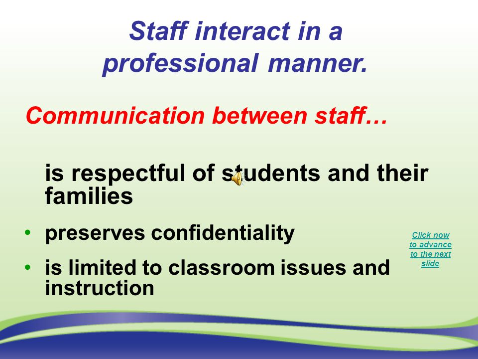 Staff interact in a professional manner.