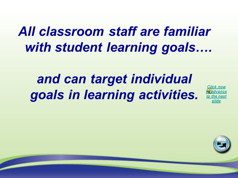 All classroom staff are familiar with student learning goals….