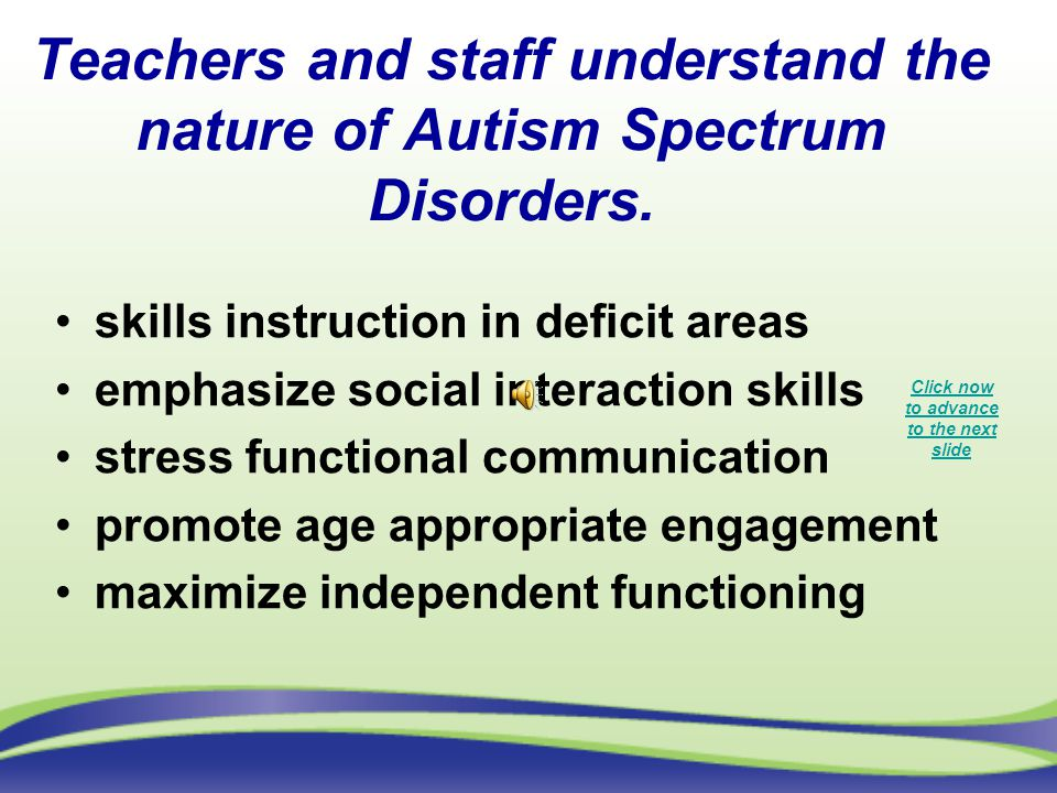 Teachers and staff understand the nature of Autism Spectrum Disorders.
