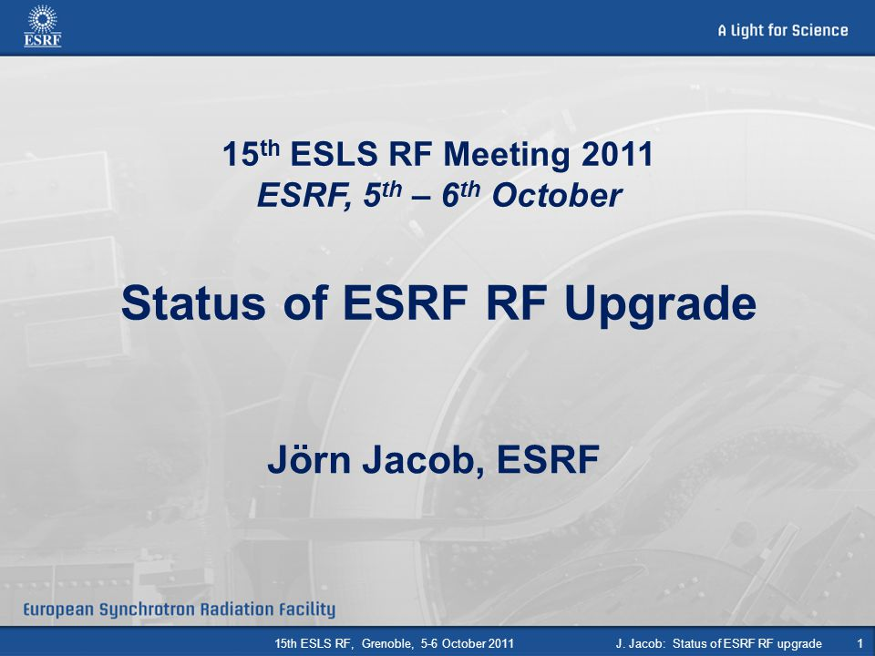 15th ESLS RF Meeting 2011 ESRF, 5th – 6th October Status of ESRF RF Upgrade