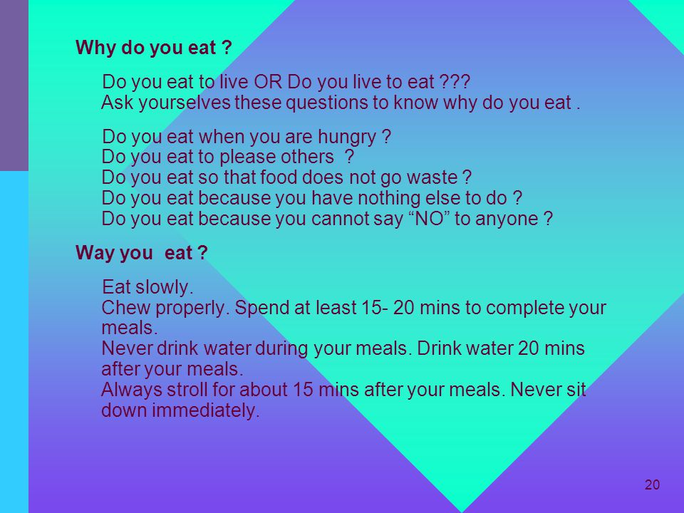 Why do you eat Do you eat to live OR Do you live to eat Ask yourselves these questions to know why do you eat .