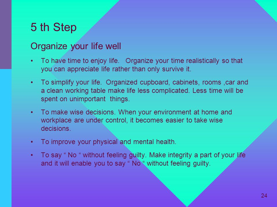 5 th Step Organize your life well