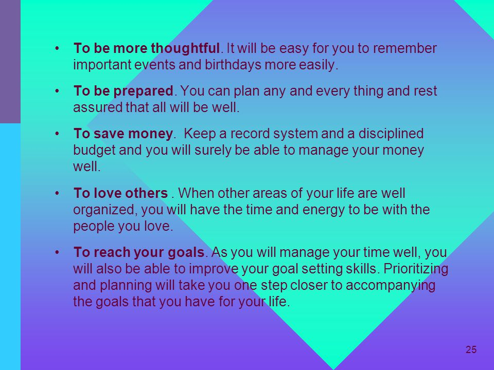 To be more thoughtful. It will be easy for you to remember important events and birthdays more easily.
