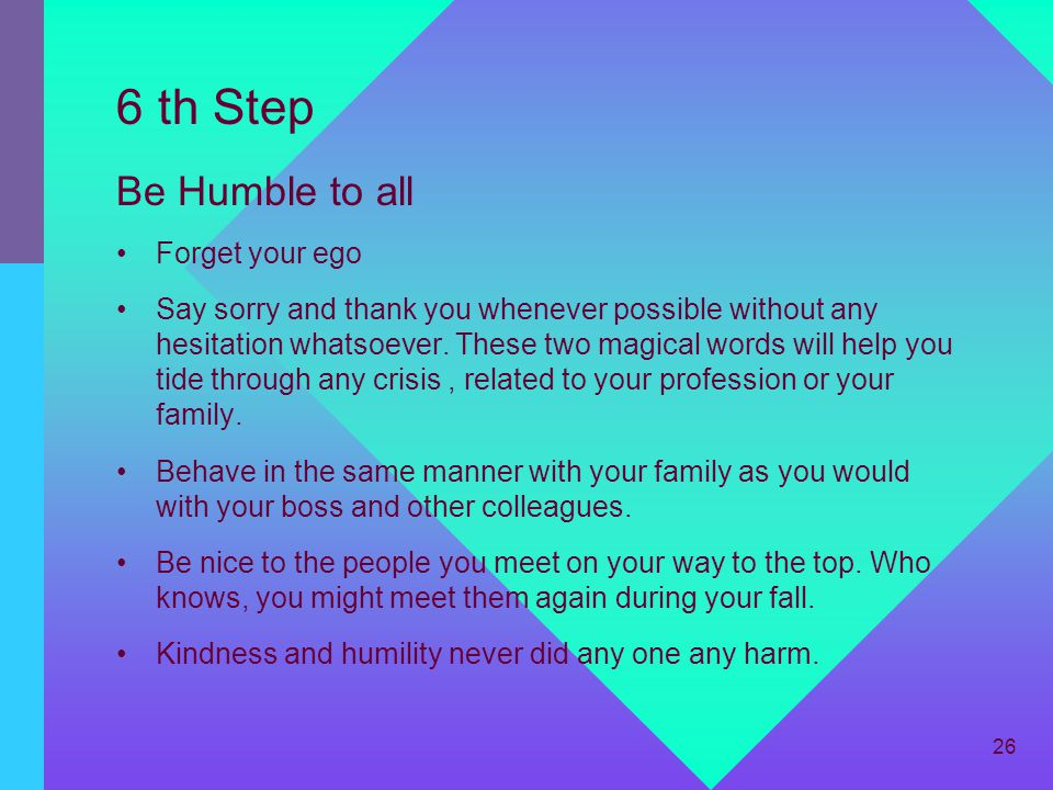 6 th Step Be Humble to all Forget your ego