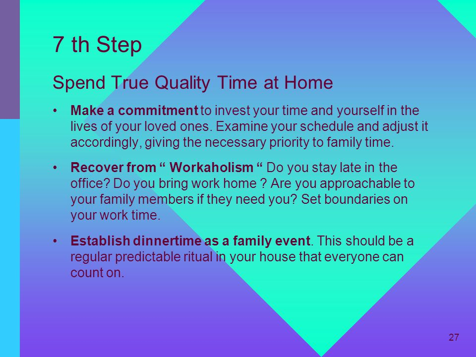 7 th Step Spend True Quality Time at Home