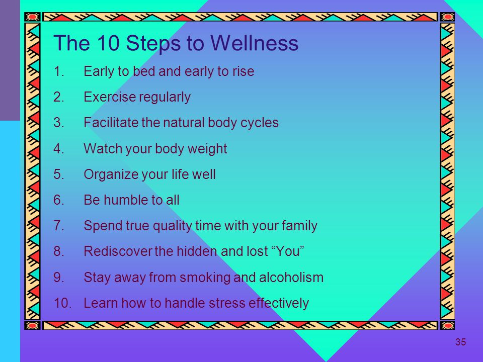 The 10 Steps to Wellness Early to bed and early to rise
