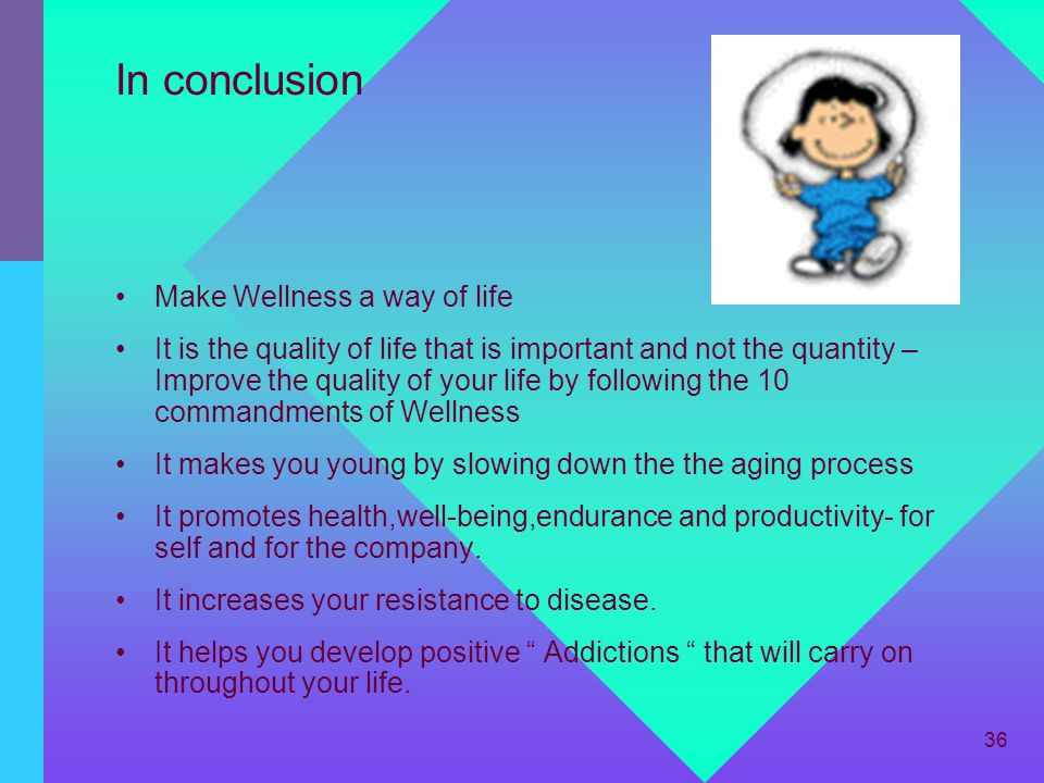 In conclusion Make Wellness a way of life
