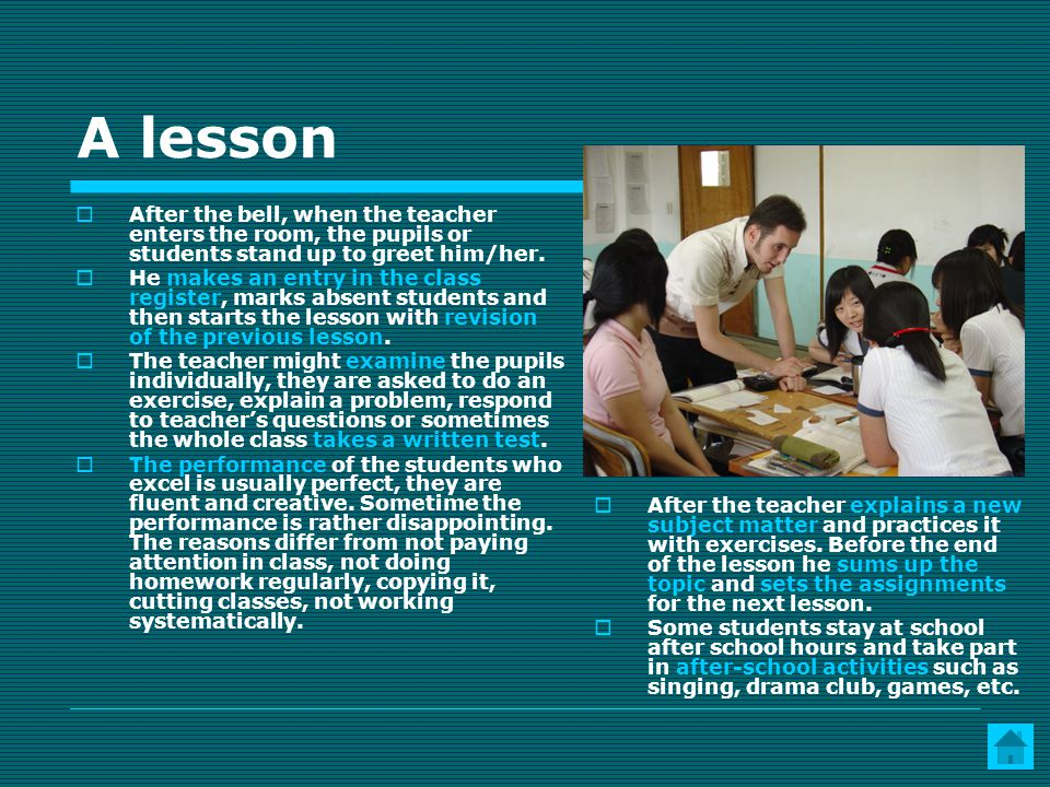 A lesson After the bell, when the teacher enters the room, the pupils or students stand up to greet him/her.