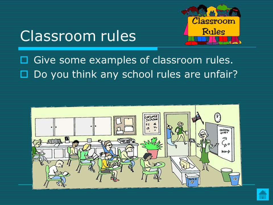 Classroom rules Give some examples of classroom rules.