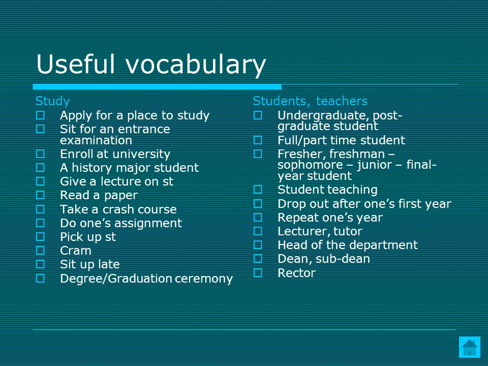 Useful vocabulary Study Students, teachers Apply for a place to study