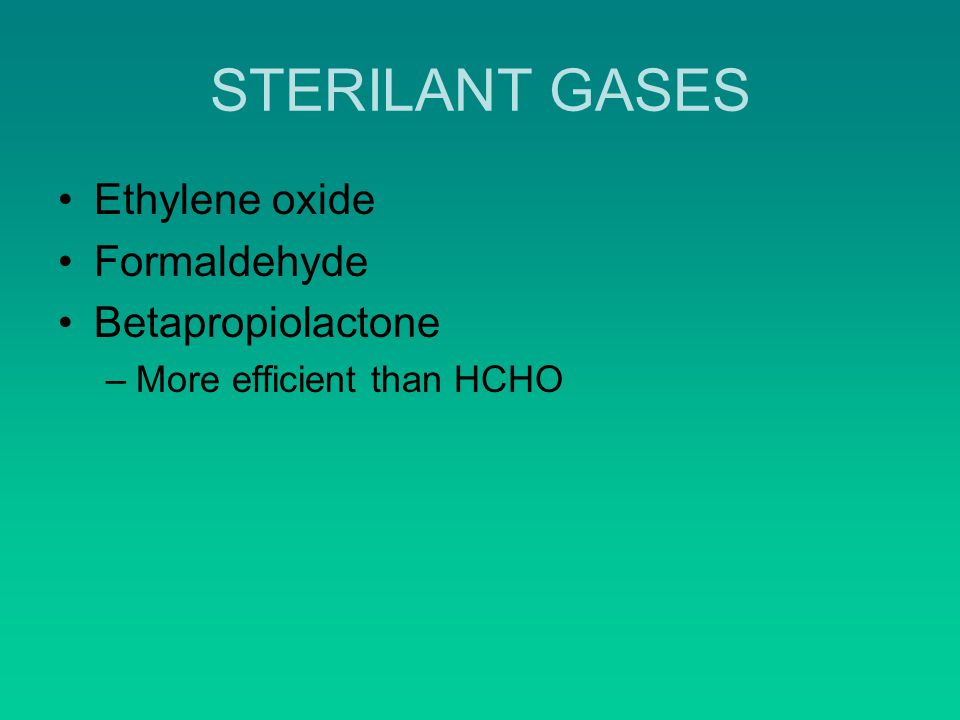 STERILANT GASES Ethylene oxide Formaldehyde Betapropiolactone