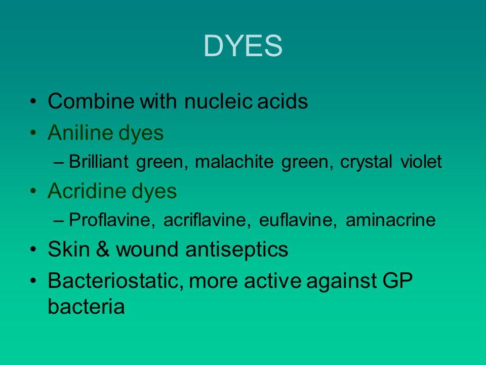 DYES Combine with nucleic acids Aniline dyes Acridine dyes