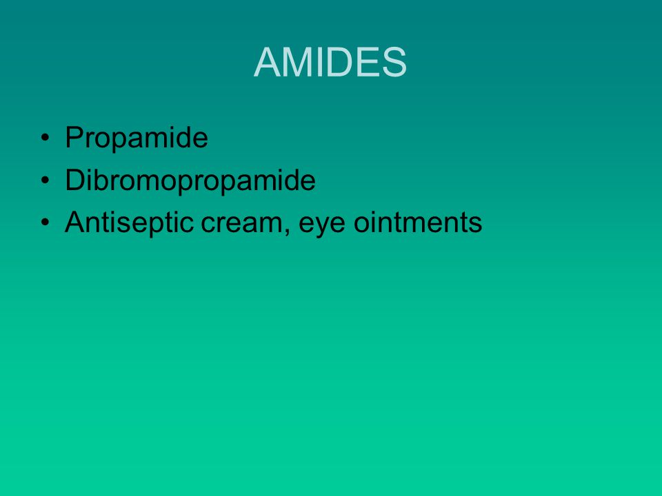 AMIDES Propamide Dibromopropamide Antiseptic cream, eye ointments