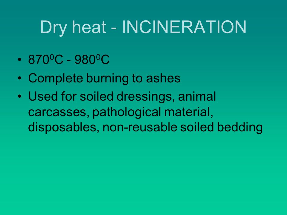 Dry heat - INCINERATION