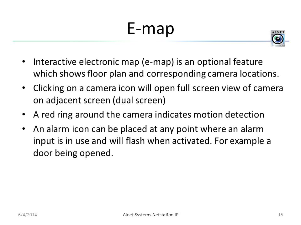 E-map Interactive electronic map (e-map) is an optional feature which shows floor plan and corresponding camera locations.