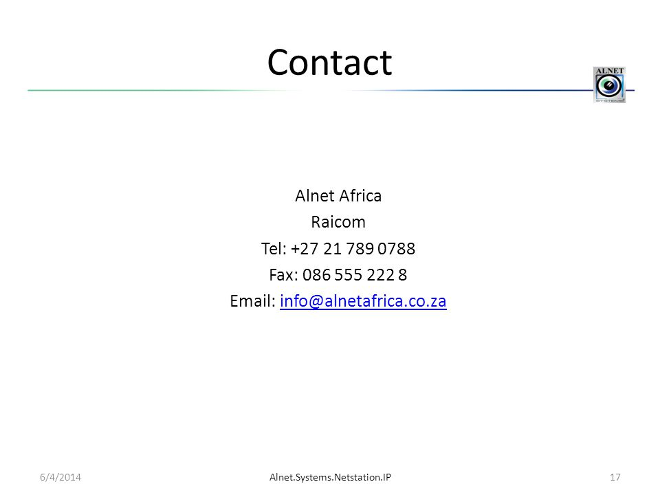 Contact Alnet Africa Raicom Tel: +27 21 789 0788 Fax: 086 555 222 8 Email: info@alnetafrica.co.za 4/1/2017.