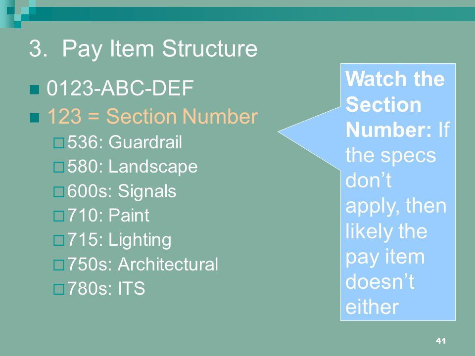 3. Pay Item Structure Watch the Section Number: If the specs don't apply, then likely the pay item doesn't either.