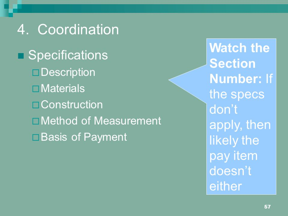 4. Coordination Watch the Section Number: If the specs don't apply, then likely the pay item doesn't either.