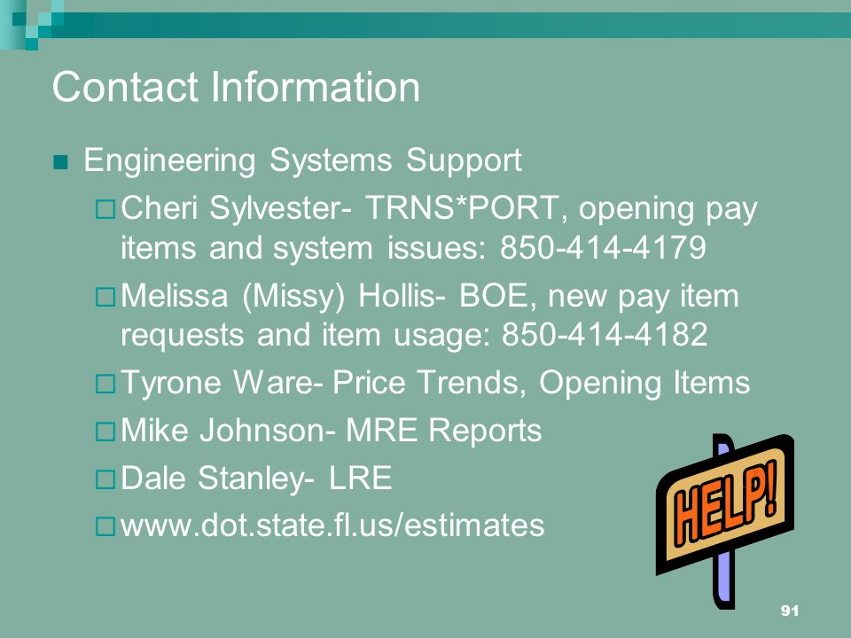 Contact Information Engineering Systems Support. Cheri Sylvester- TRNS*PORT, opening pay items and system issues: 850-414-4179.