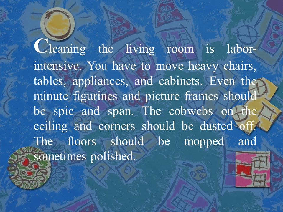 Cleaning the living room is labor-intensive
