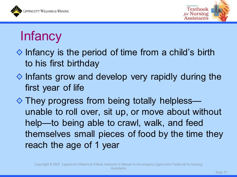 Infancy Infancy is the period of time from a child's birth to his first birthday.
