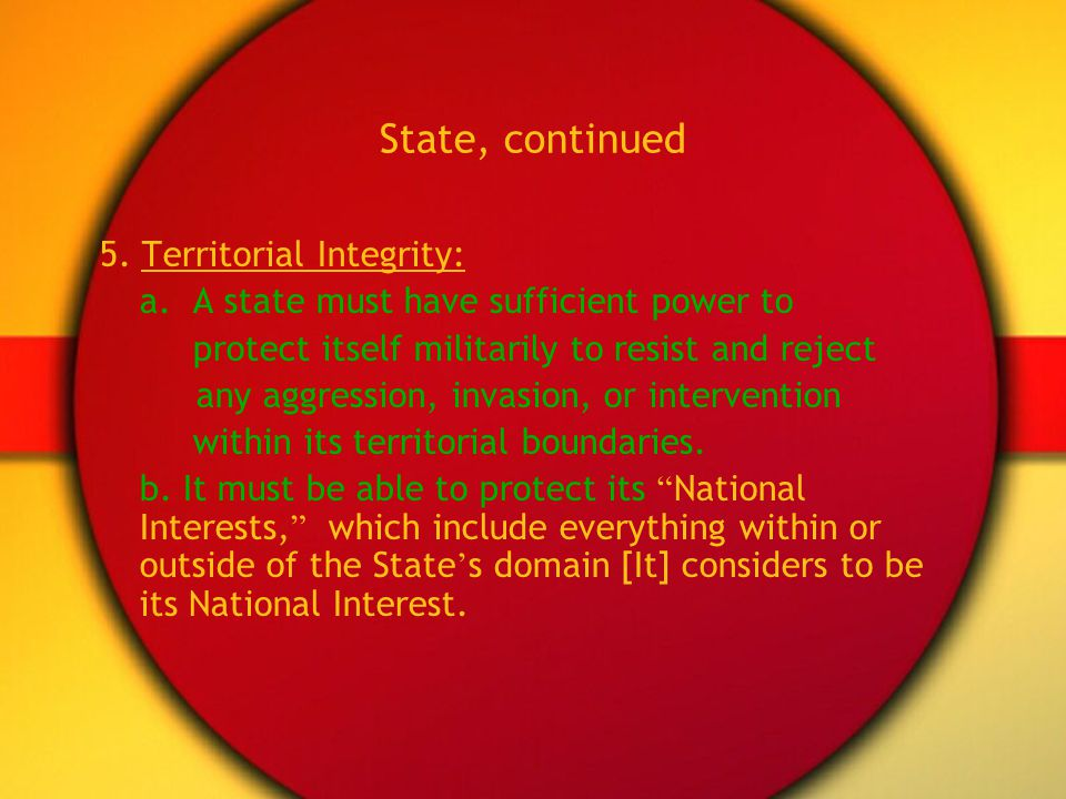 State, continued 5. Territorial Integrity: