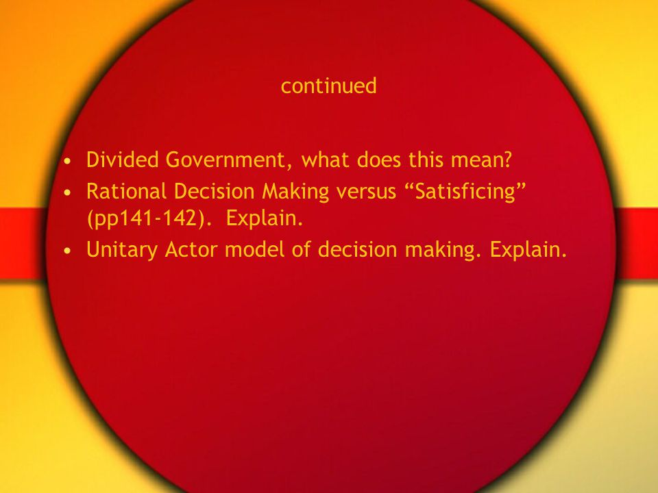 continued Divided Government, what does this mean Rational Decision Making versus Satisficing (pp141-142). Explain.