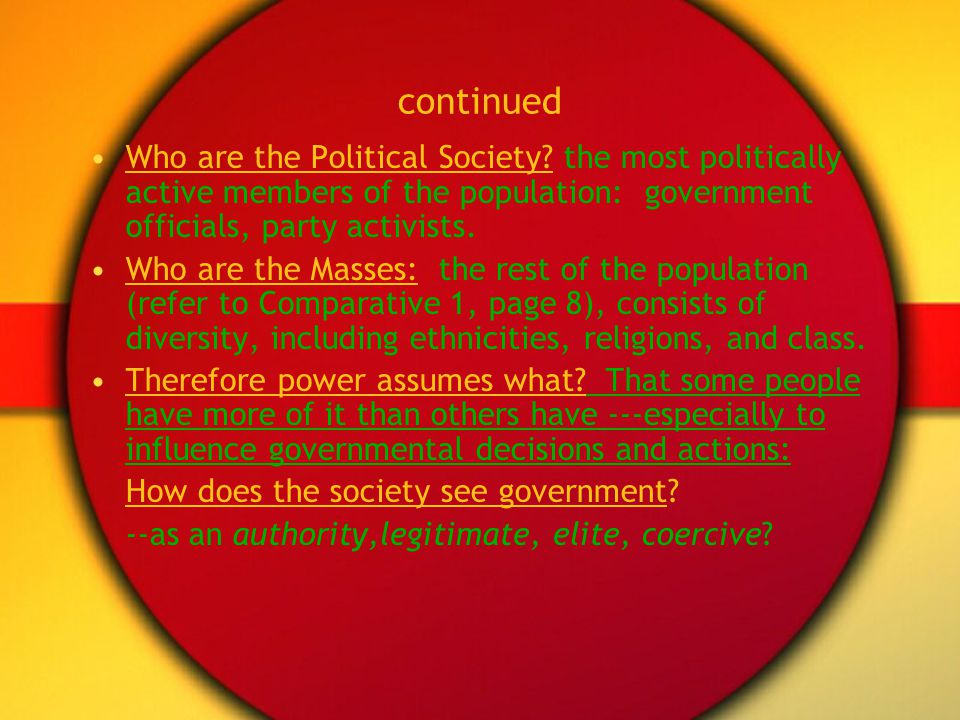 continued Who are the Political Society the most politically active members of the population: government officials, party activists.