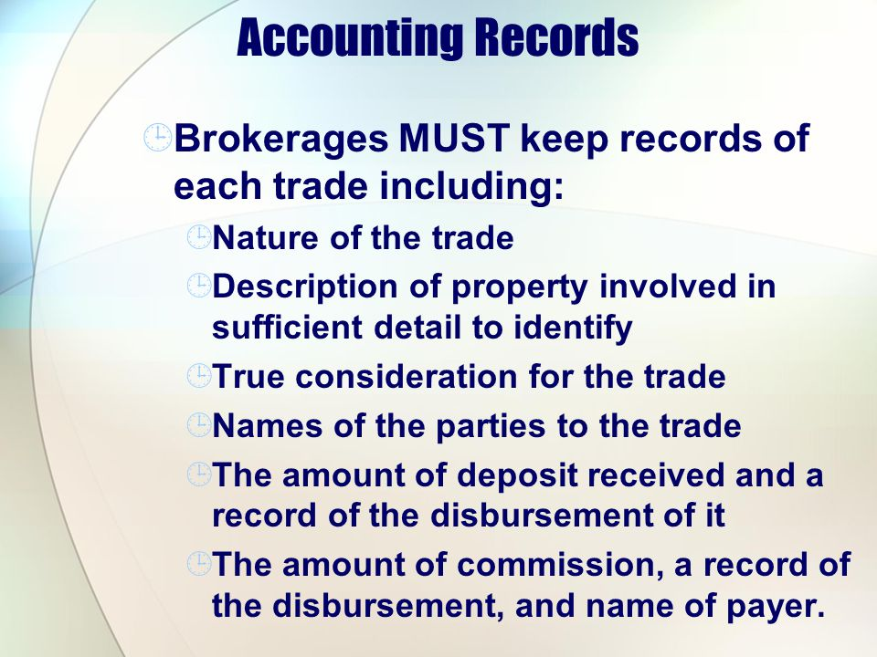 Accounting Records Brokerages MUST keep records of each trade including: Nature of the trade.