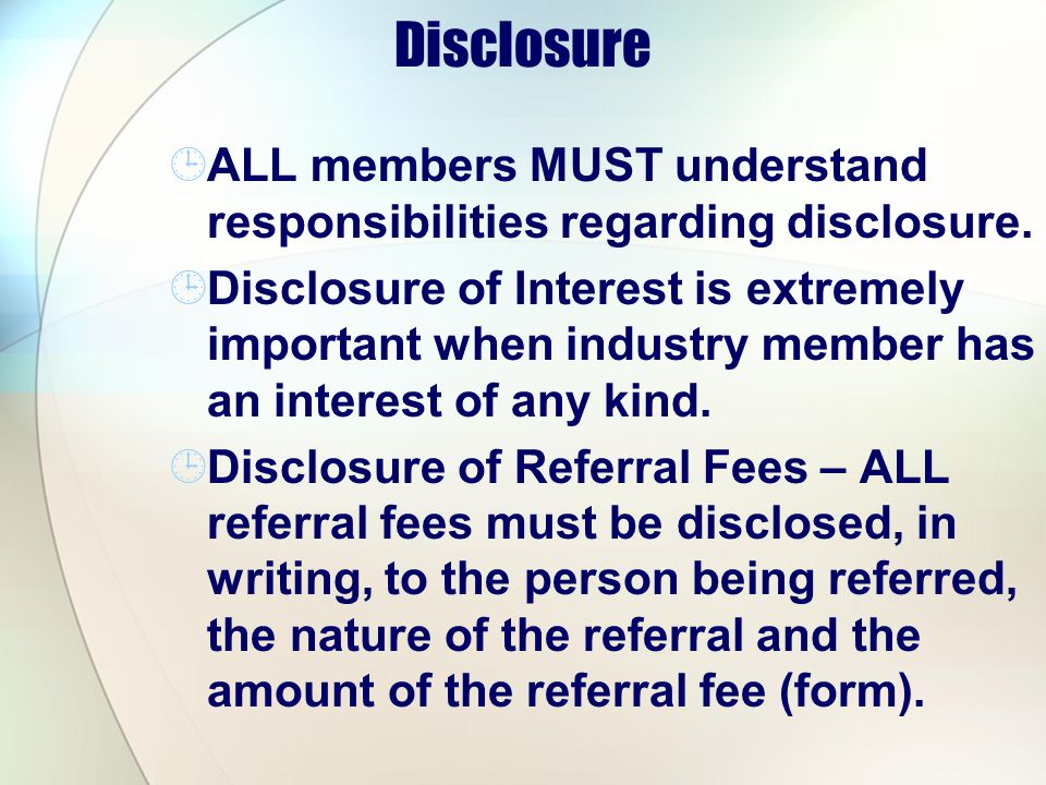 Disclosure ALL members MUST understand responsibilities regarding disclosure.