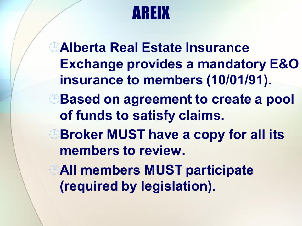 AREIX Alberta Real Estate Insurance Exchange provides a mandatory E&O insurance to members (10/01/91).