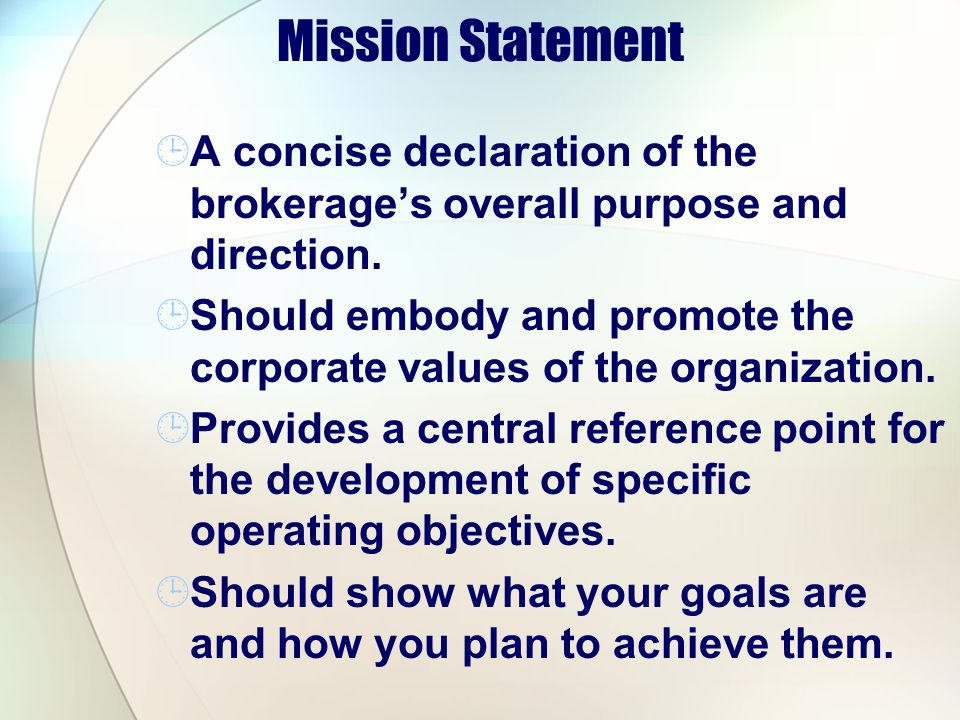 Mission Statement A concise declaration of the brokerage's overall purpose and direction.