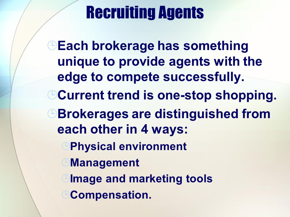 Recruiting Agents Each brokerage has something unique to provide agents with the edge to compete successfully.