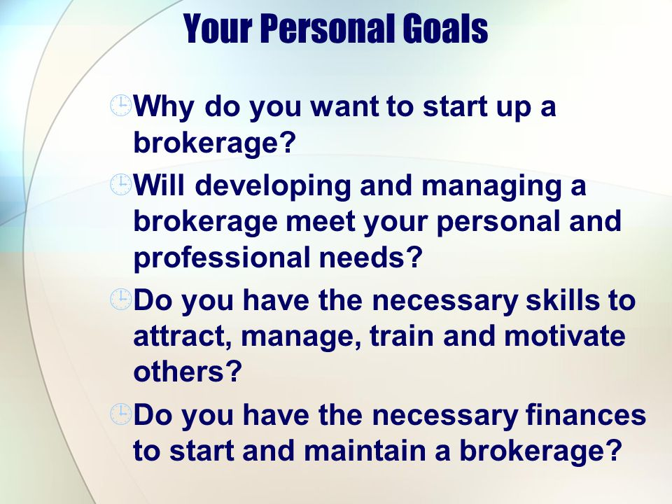 Your Personal Goals Why do you want to start up a brokerage
