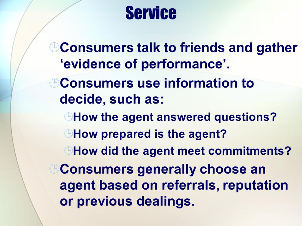 Service Consumers talk to friends and gather 'evidence of performance'. Consumers use information to decide, such as: