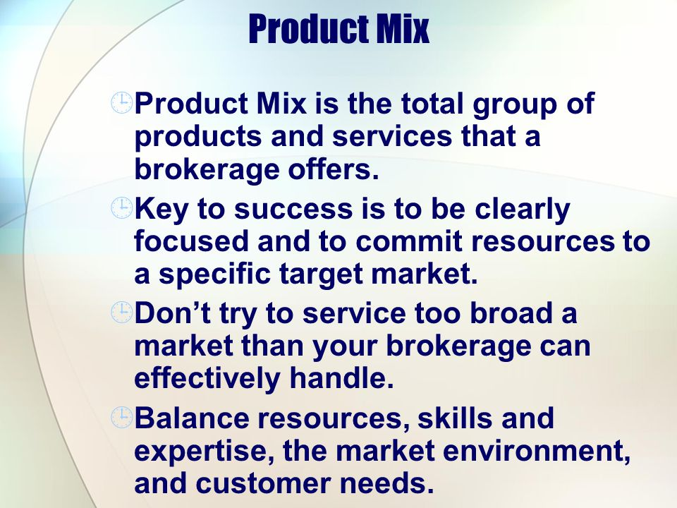 Product Mix Product Mix is the total group of products and services that a brokerage offers.